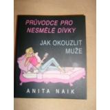 Jak okouzlit muže, Průvodce pro nesmělé dívky, Anita Naik